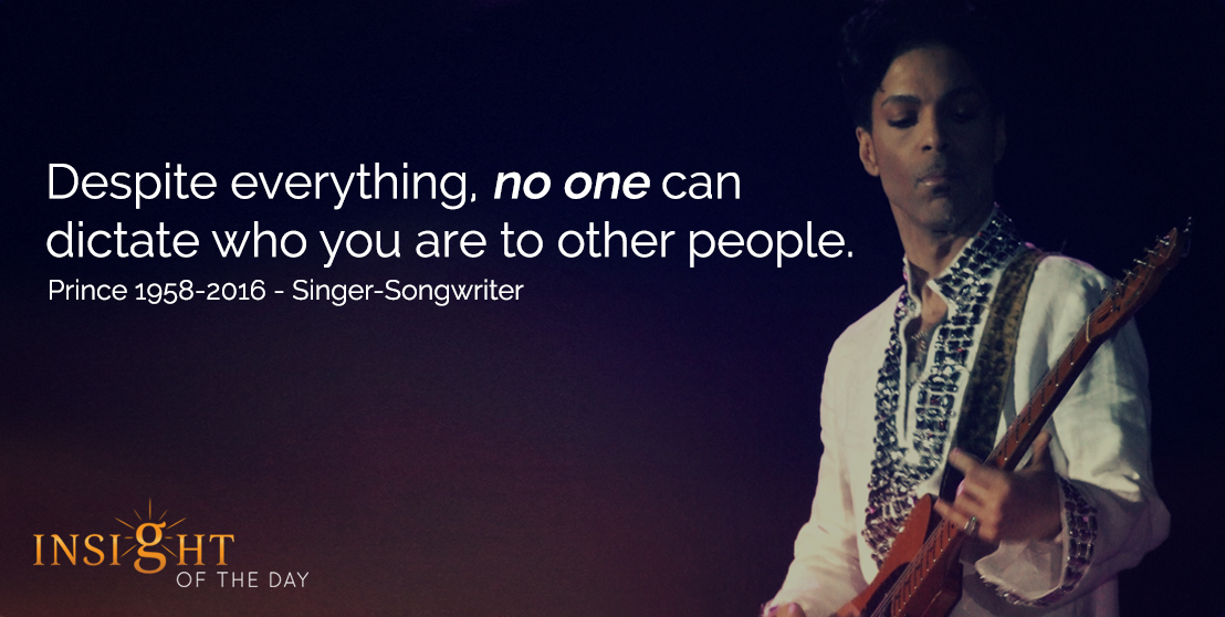 motivational quote: Despite everything, no one can dictate who you are to other people. - Prince, 1958-2016