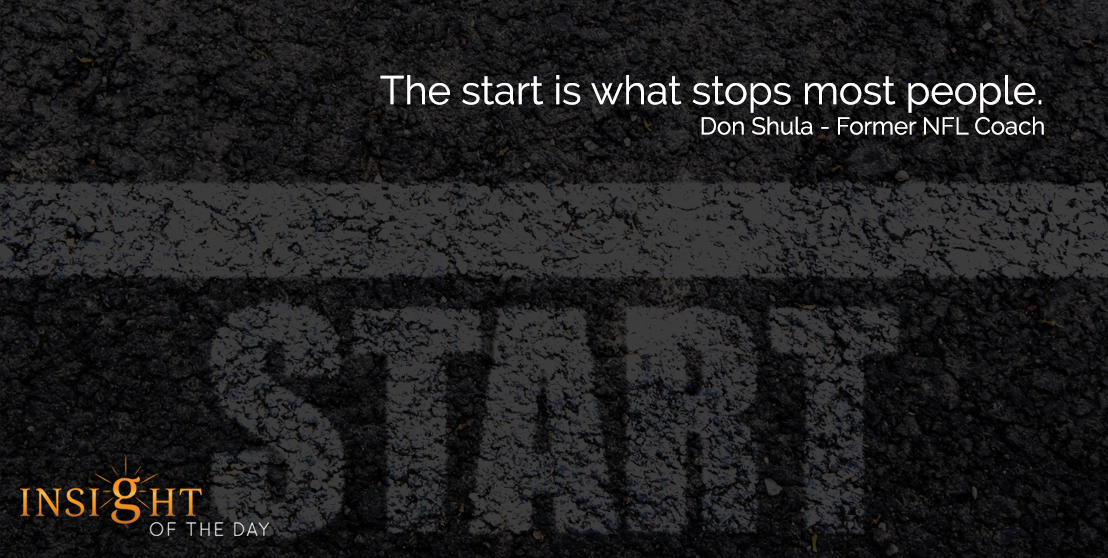 motivational quote: The start is what stops most people. - Don Shula - Former NFL Coach