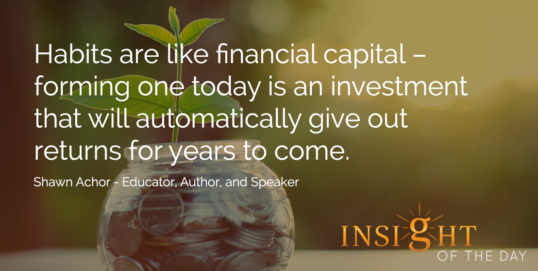 Habits Financial Capital Forming Today Investement Automatically Cool Shawn Achor Quotes