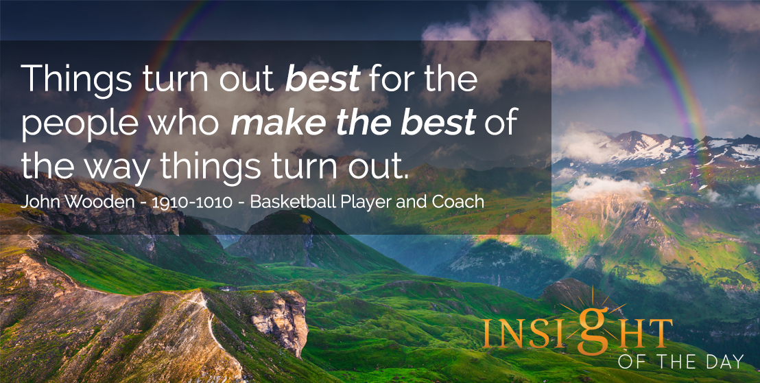 motivational quote: Things turn out best for the people who make the best of the way things turn out. - John Wooden - 1910-1010 - Basketball Player and Coach