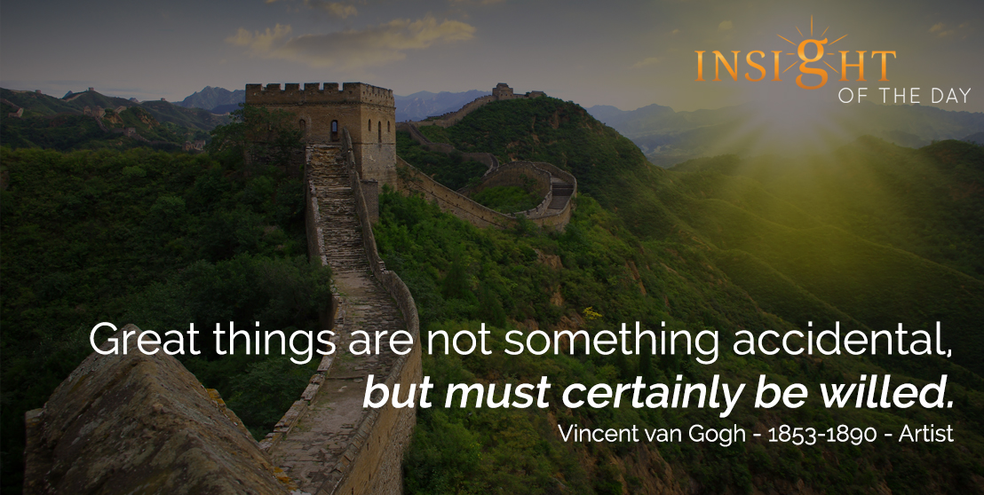 motivational quote: Great things are not something accidental, but must certainly be willed. - Vincent van Gogh - 1853-1890 - Artist