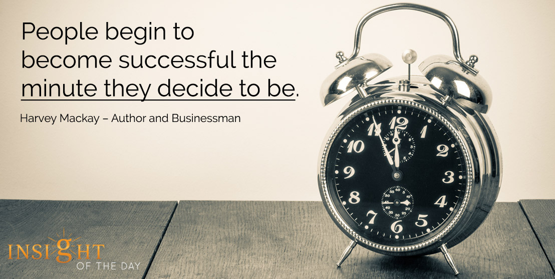 motivational quote: People begin to become successful the minute they decide to be. - Harvey Mackay – Author and Businessman