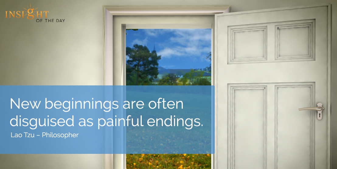 motivational quote: New beginnings are often disguised as painful endings. - Lao Tzu – Philosopher