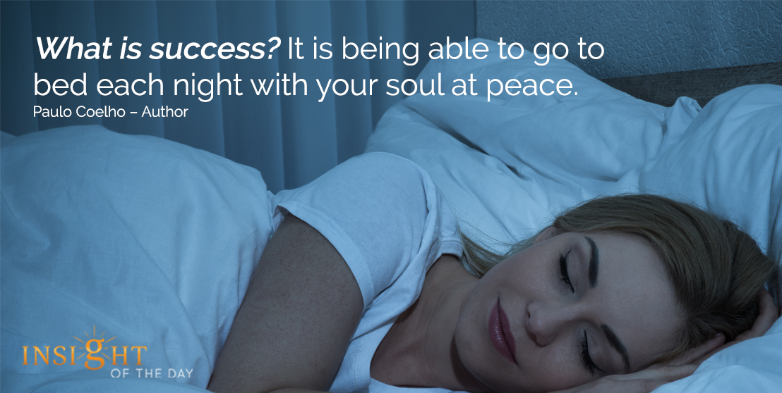 motivational quote: What is success? It is being able to go to bed each night with your soul at peace. - Paulo Coelho – Author