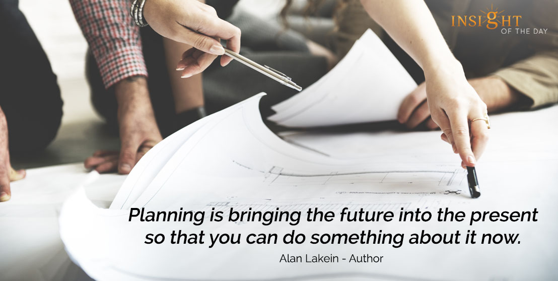motivational quote: Planning is bringing the future into the present so that you can do something about it now. - Alan Lakein - Author
