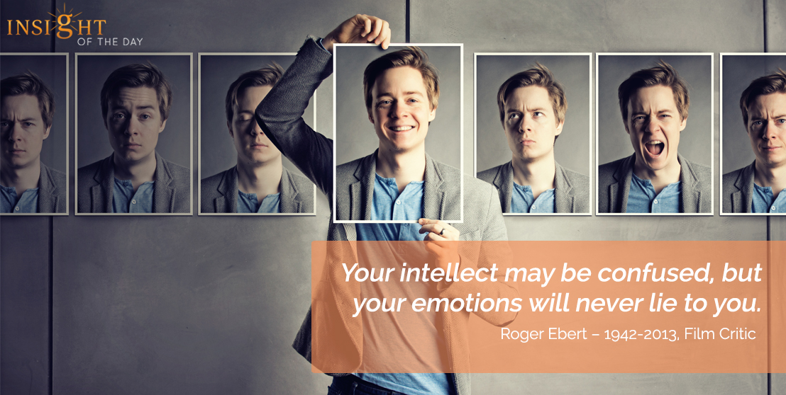 motivational quote: Your intellect may be confused, but your emotions will never lie to you.