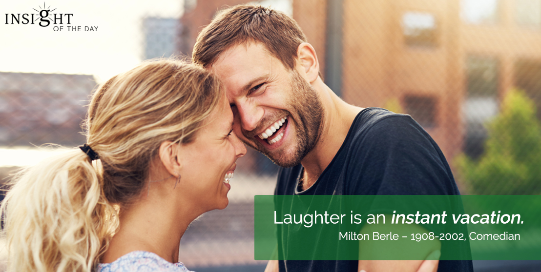 motivational quote: Laughter is an instant vacation.