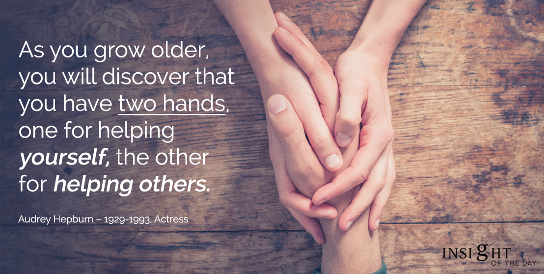 motivational quote: As you grow older, you will discover that you have two hands, one for helping yourself, the other for helping others. Audrey Hepburn - 1929-1993, Actress