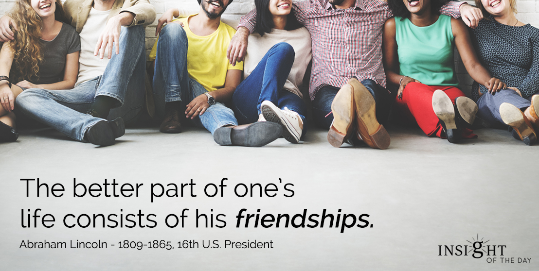 motivational quote: The better part of one's life consists of his friendships.