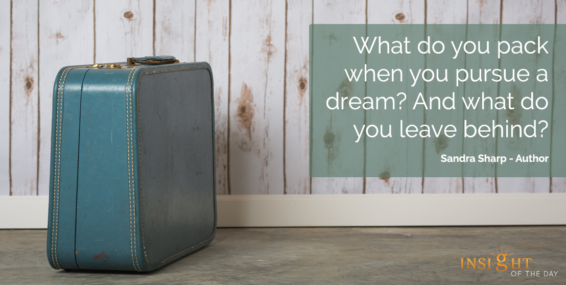 motivational quote: What do you pack when you pursue a dream? And what do you leave behind?
