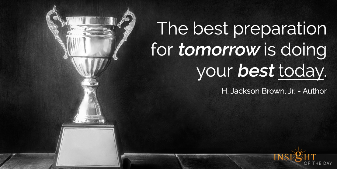 motivational quote: The best preparation for tomorrow is doing your best today.