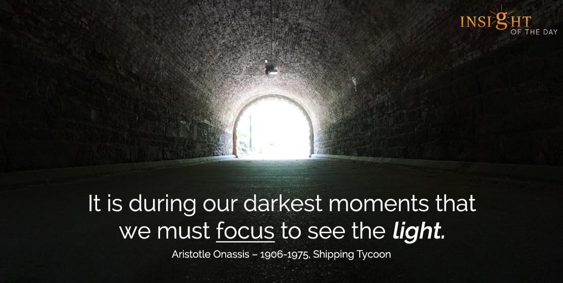 motivational quote: It is during our darkest moments that we must focus to see the light.