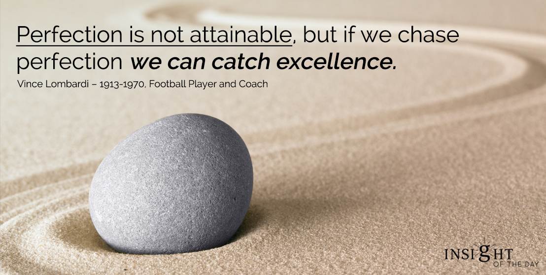motivational quote: Perfection is not attainable, but if we chase perfection we can catch excellence.