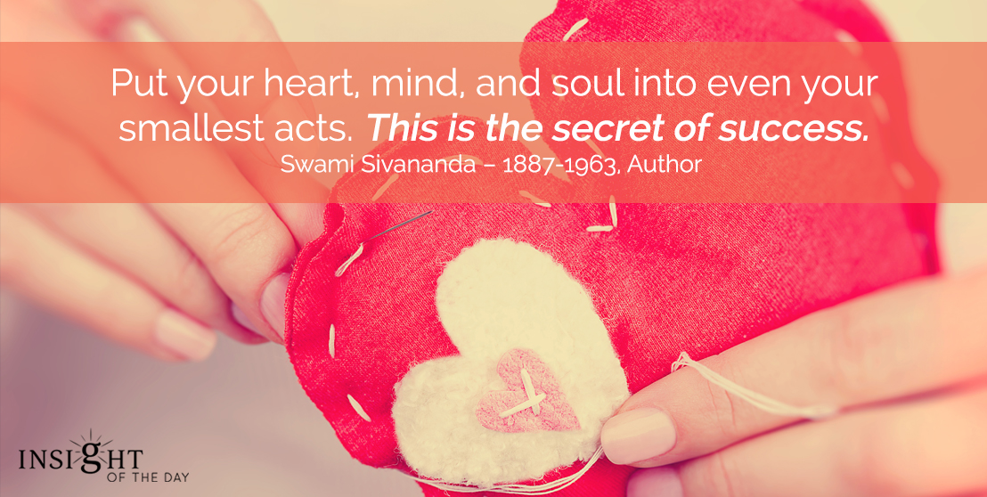 motivational quote: Put your heart, mind, and soul into even your smallest acts. This is the secret of success.