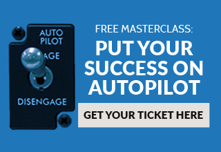Free MasterClass: Put Your Success On Autopilot