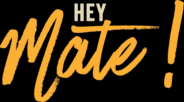 Hey Mate!