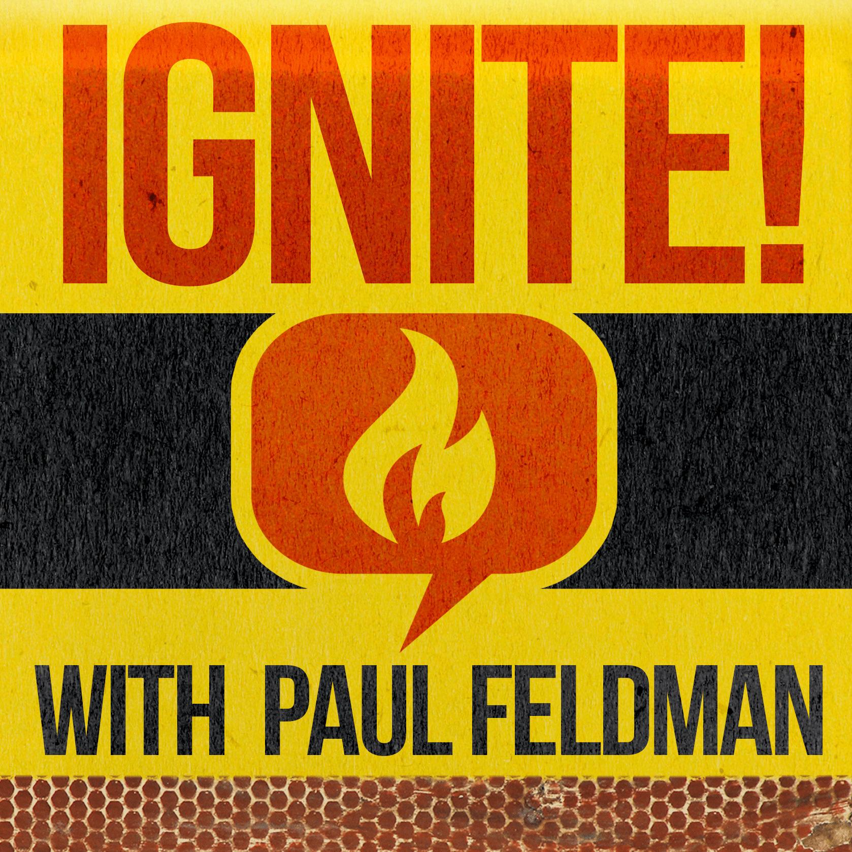 Ignite! with Paul Feldman
