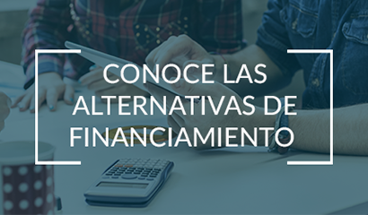 Conoce las alternativas de financiamiento