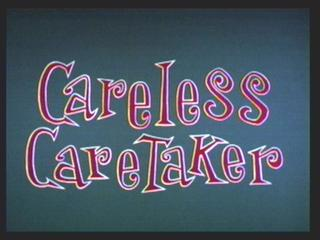 Careless Caretaker