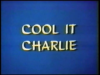 Cool It, Charlie