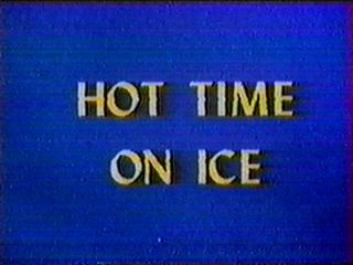 Hot Time on Ice