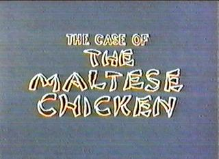 The Case of the Maltese Chicken