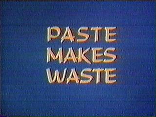 Paste Makes Waste