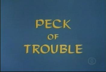 Peck of Trouble