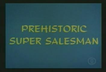Prehistoric Super Salesman
