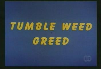 Tumble Weed Greed