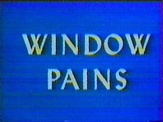 Window Pains