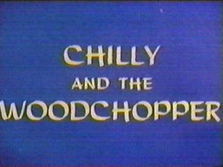Chilly and the Woodchopper
