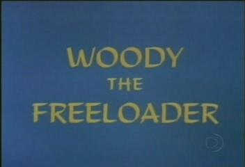 Woody the Freeloader