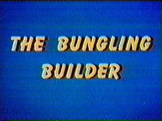 The Bungling Builder