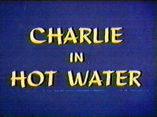 Charlie in Hot Water