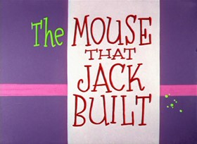 Screenshots from the 1959 Warner Brothers cartoon The Mouse That Jack Built