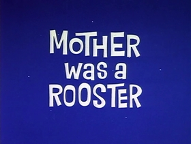 Screenshots from the 1962 Warner Brothers cartoon Mother Was a Rooster