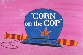 Screenshots from the 1965 Warner Brothers cartoon Corn on the Cop