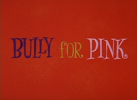 Screenshots from the 1965 DePatie Freleng cartoon Bully for Pink
