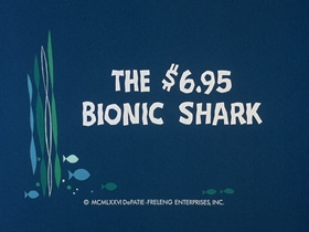 Screenshots from the 1976 DePatie Freleng cartoon The $6.95 Bionic Shark