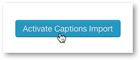 Activate Closed Captions Import Service