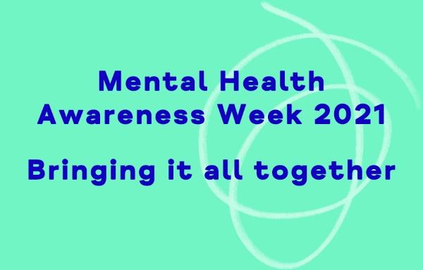 Mental Health Awareness Week - Bringing it all Together