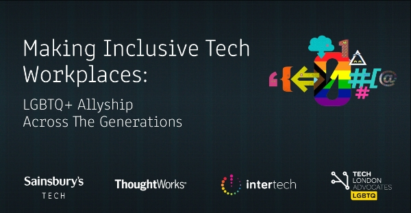 Intertech @ Sainsbury's Tech - Making Inclusive Tech Workplaces: LGBTQ+ Allyship Across The Generations