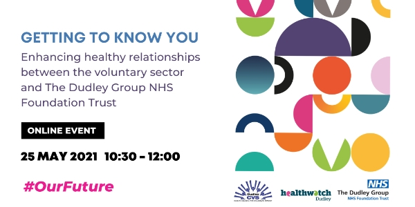 Getting to know you - Enhancing healthy relationships between the voluntary sector and The Dudley Group NHS Foundation Trust #OurFuture