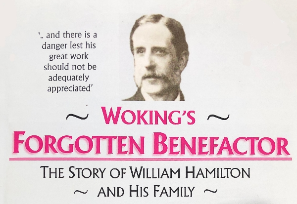 Woking's Forgotten Benefactor: The Story of William Hamilton and his Family. A talk by Richard Langtree