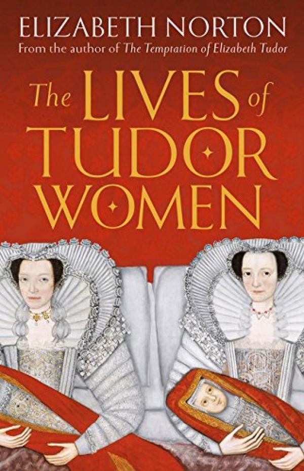 'The Lives of Tudor Women'. A talk by Dr Elizabeth Norton