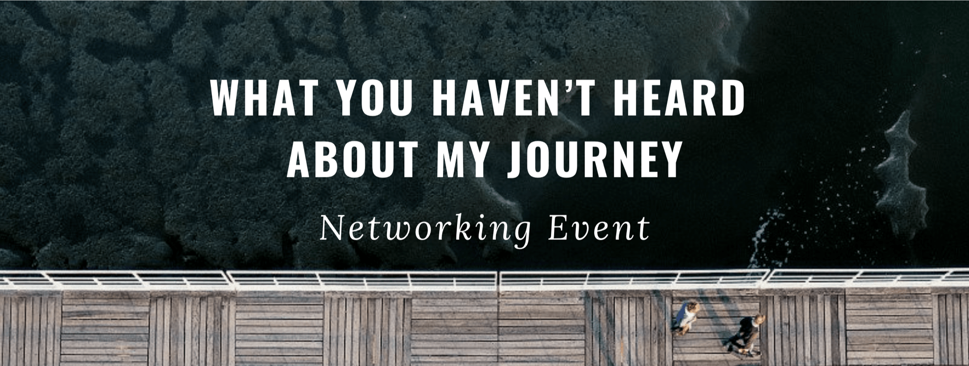 What You Havent Heard About my Story: Panel and Networking Event