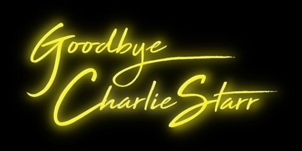 Goodbye Charlie Starr - The Musical
