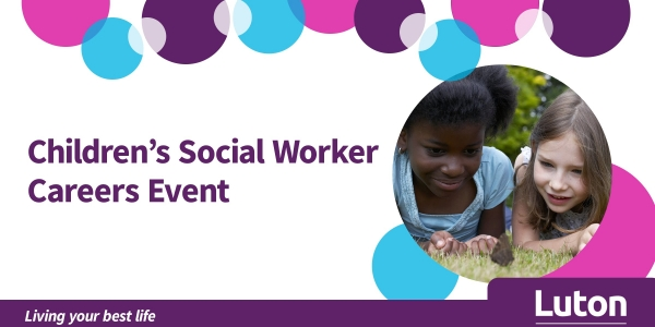 Children's Social Worker Careers Event - Luton Council