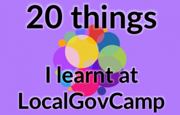 20 things I learnt at LocalGovCamp